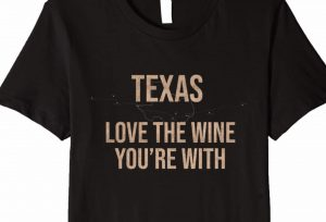 Texas, Love the Wine You're With T-shirt
